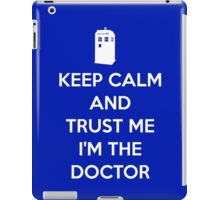 Keep Calm and trust me, I'm the Doctor iPad Case/Skin