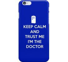 Keep Calm and trust me, I'm the Doctor iPhone Case/Skin