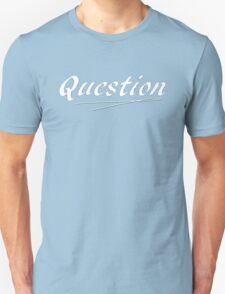 Question Unisex T-Shirt