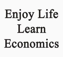 Enjoy Life Learn Economics  by supernova23