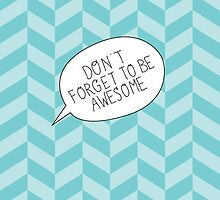 """Don't Forget To Be Awesome"" Bubble by laurenschroer"