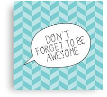 """""""Don't Forget To Be Awesome"""" Bubble Canvas Print"""