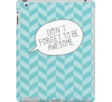 """Don't Forget To Be Awesome"" Bubble iPad Case/Skin"