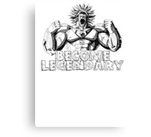 BECOME LEGENDARY-  BROLY Canvas Print