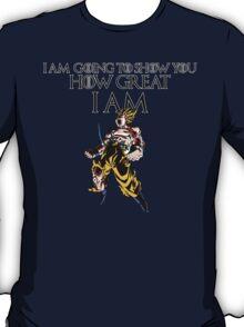 I AM GOING TO SHOW YOU HOW GREAT I AM- GOKU T-Shirt