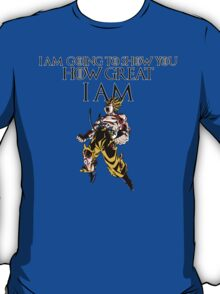 I AM GOING TO SHOW YOU HOW GREAT I AM- GOKU T-Shirt