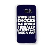 When life knocks me down I usually lie there and take a nap Samsung Galaxy Case/Skin