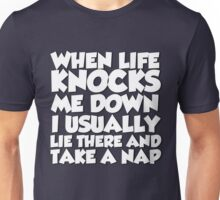 When life knocks me down I usually lie there and take a nap Unisex T-Shirt