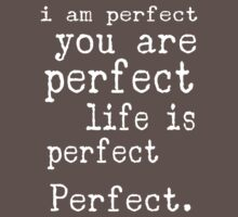 i am perfect you are perfect life is perfect text art Kids Clothes