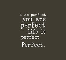 i am perfect you are perfect life is perfect text art Unisex T-Shirt