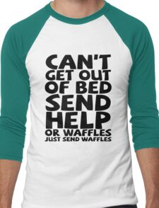 Can't get out of bed send help or waffles just send waffles Men's Baseball ¾ T-Shirt