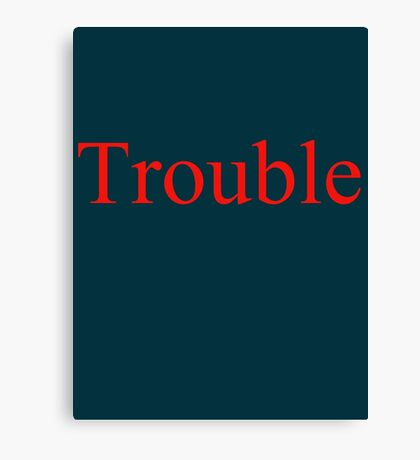 Trouble Canvas Print