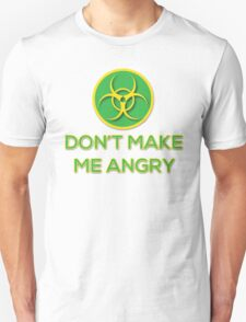 Dont Make Me Angry  Unisex T-Shirt