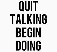 Quit Talking Begin Doing - Gym Shirt/Workout Shirt Unisex T-Shirt