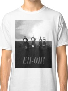 Creepy Teletubbies - say Eh-Oh! Classic T-Shirt
