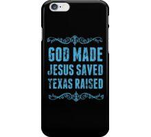 God Made Jesus Saved Texas Raised - TShirts & Hoodies iPhone Case/Skin