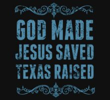 God Made Jesus Saved Texas Raised - TShirts & Hoodies by funnyshirts2015