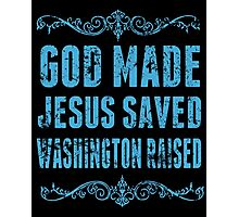 God Made Jesus Saved Washington Raised - TShirts & Hoodies Photographic Print