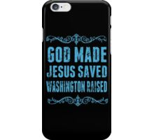 God Made Jesus Saved Washington Raised - TShirts & Hoodies iPhone Case/Skin
