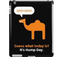 Hump Day Camel - Guess What Today is iPad Case/Skin