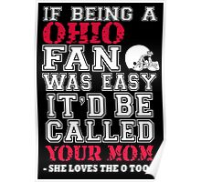 If Being A Ohio Fan Was Easy It'd Be Called Your Mom She Loves The A Too - TShirts & Hoodies Poster