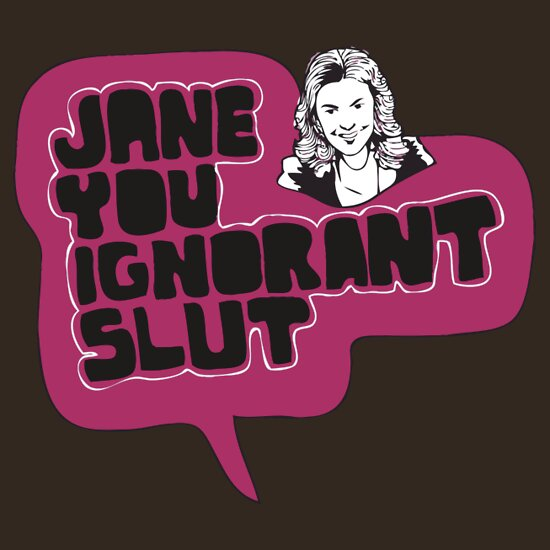 Jane you ignorant slut skit