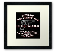 There Are Three Useless Things In The World A Dull Knife,An Unloaded Gun And Obama - Funny Tshirts Framed Print