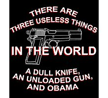 There Are Three Useless Things In The World A Dull Knife,An Unloaded Gun And Obama - Funny Tshirts Photographic Print