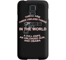 There Are Three Useless Things In The World A Dull Knife,An Unloaded Gun And Obama - Funny Tshirts Samsung Galaxy Case/Skin