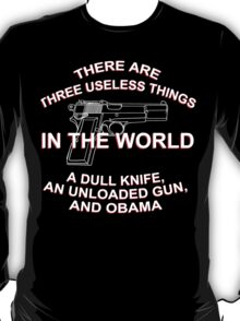 There Are Three Useless Things In The World A Dull Knife,An Unloaded Gun And Obama - Funny Tshirts T-Shirt