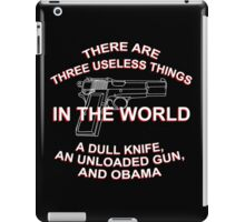 There Are Three Useless Things In The World A Dull Knife,An Unloaded Gun And Obama - Funny Tshirts iPad Case/Skin