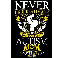 Never Underestimate The Power Of An Autism Mom With A Prayer & A Plan - Funny Tshirts Photographic Print