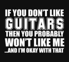 If You Don't Like Guitars Then You Probably Won't Like Me And I'm Okay With That- Custom Tshirts by custom111