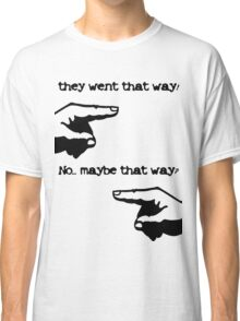They went that way! Classic T-Shirt