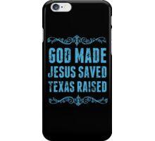 God Made Jesus Saved Texas Raised - Funny Tshirts iPhone Case/Skin