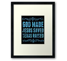 God Made Jesus Saved Texas Raised - Funny Tshirts Framed Print