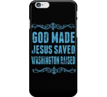 God Made Jesus Saved Washington Raised - Funny Tshirts iPhone Case/Skin