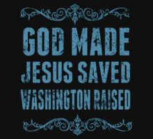 God Made Jesus Saved Washington Raised - Funny Tshirts by custom333