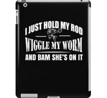 I Just Hold My Rod Wiggle My Worm And Bam She's On It - Funny Tshirts iPad Case/Skin