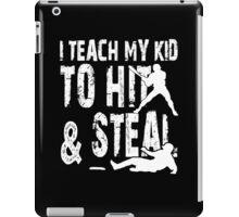 I Teach My Kid To Hit & Steal - Funny Tshirts iPad Case/Skin