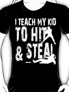 I Teach My Kid To Hit & Steal - Funny Tshirts T-Shirt