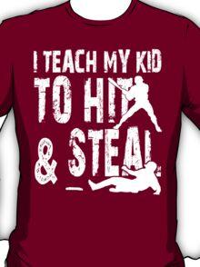 I Teach My Kid To Hit & Steal - Funny Tshirts T-Shirt