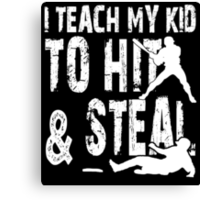 I Teach My Kid To Hit & Steal - Funny Tshirts Canvas Print