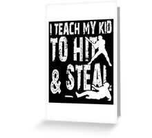 I Teach My Kid To Hit & Steal - Funny Tshirts Greeting Card