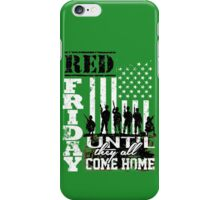 Red Friday Until They All Come Home - Funny TShirts iPhone Case/Skin