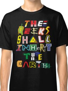 The Geeks Shall Inherit The Earth Classic T-Shirt