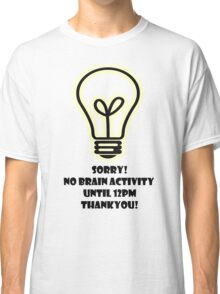 No Brain Activity! Classic T-Shirt