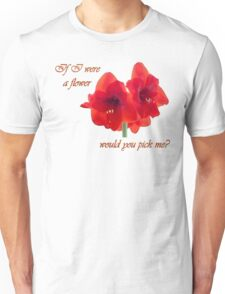 If I were a flower Unisex T-Shirt