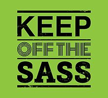 Keep Off The Sass by wordquirk