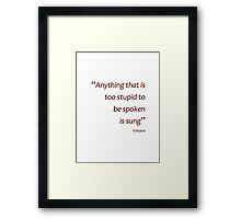 Anything too stupid to be spoken is sung... (Amazing Sayings) Framed Print